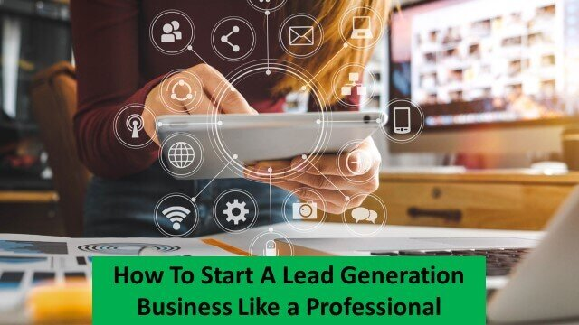 How to Start a Lead Generation Business like a Professional
